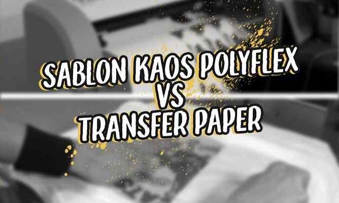Perbedaan Sablon Polyflex dan Transfer Paper